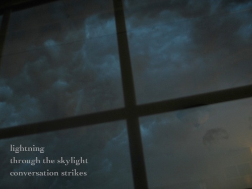 lightning / through the skylight / conversation strikes