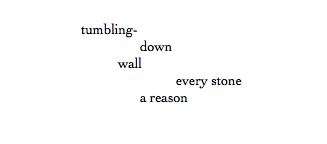 tumbling- / down / wall / every stone / a reason